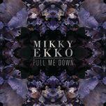 pull me down (emperor remix) (single) - mikky ekko