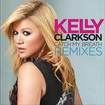 catch my breath (remixes) - kelly clarkson