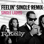 feelin' single remix - single ladies (single) - r. kelly
