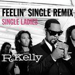 feelin' single remix - single ladies (single) - r. kelly