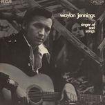 singer of sad songs - waylon jennings
