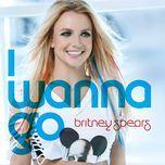 i wanna go (ep) - britney spears