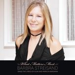 what matters most barbra streisand sings the lyrics of alan & marilyn bergman - barbra streisand