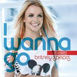i wanna go (uk remixes) - britney spears
