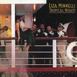 tropical nights - liza minnelli