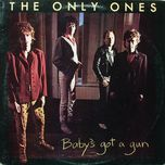 baby's got a gun - the only ones