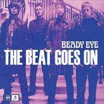 the beat goes on - beady eye