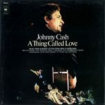a thing called love - johnny cash