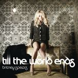till the world ends (remix) - britney spears
