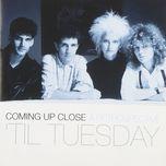 coming up close: a retrospective - 'til tuesday