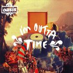 i'm outta time - oasis