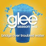 bridge over troubled water (glee cast version) (single) - glee cast
