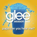 papa can you hear me? (glee cast version) (single) - glee cast