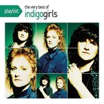 playlist: the very best of indigo girls - indigo girls