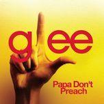 papa don't preach (glee cast version) (single) - glee cast