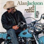 a lot about livin' (and a little 'bout love) - alan jackson