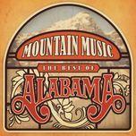 mountain music the best of alabama - alabama