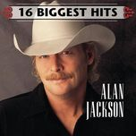 16 biggest hits - alan jackson