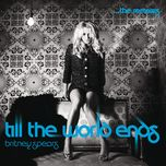 till the world ends (the remixes) - britney spears