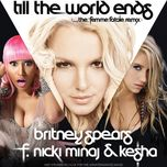 till the world ends (the femme fatale remix) (single) - britney spears, nicki minaj, kesha