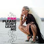 please don't leave me (single) - p!nk
