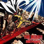 the hero!! - ikareru kobushi ni hi wo tsukero (single) - jam project