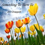 something to turn to - jim chappell
