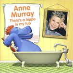 there's a hippo in my tub - anne murray