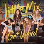 get weird (japan edition) - little mix