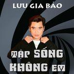 tap song khong em - luu gia bao