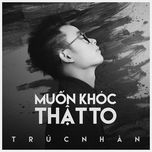 muon khoc that to (single) - truc nhan