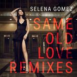 same old love (remixes ep) - selena gomez