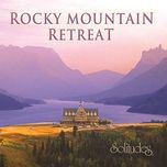 rocky mountain retreat - dan gibson's solitudes