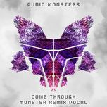 come through (monster remix vocal) (single) - audio monsters, wolfie