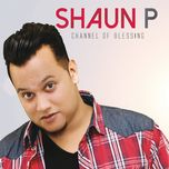 channel of blessing - shaun p