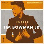 i'm good (single)  - tim bowman jr.