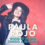 good to be bad (single)  - paula rojo
