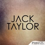 because of you (single) - jack taylor, martin halla