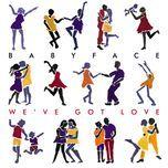 we've got love (single) - babyface