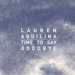 time to say goodbye (single) - lauren aquilina
