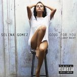 good for you (single)  - selena gomez, a$ap rocky
