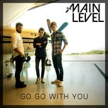 go go with you (single)  - the main level