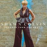 tougher than the rest (single)  - shawn colvin
