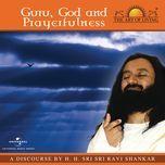 guru god and prayerfulness (single)  - h. h. sri sri ravi shankar