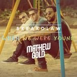 when we were young (single)  - breakdlaw, mathew gold