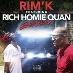 everyday (single)  - rim k, rich homie quan