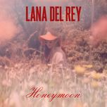 honeymoon (single) - lana del rey