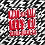 let's go (serban ghenea mix) (single) - matt & kim