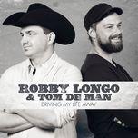 driving my life away (single)  - robby longo, tom de man