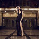 same old love (single)  - selena gomez
